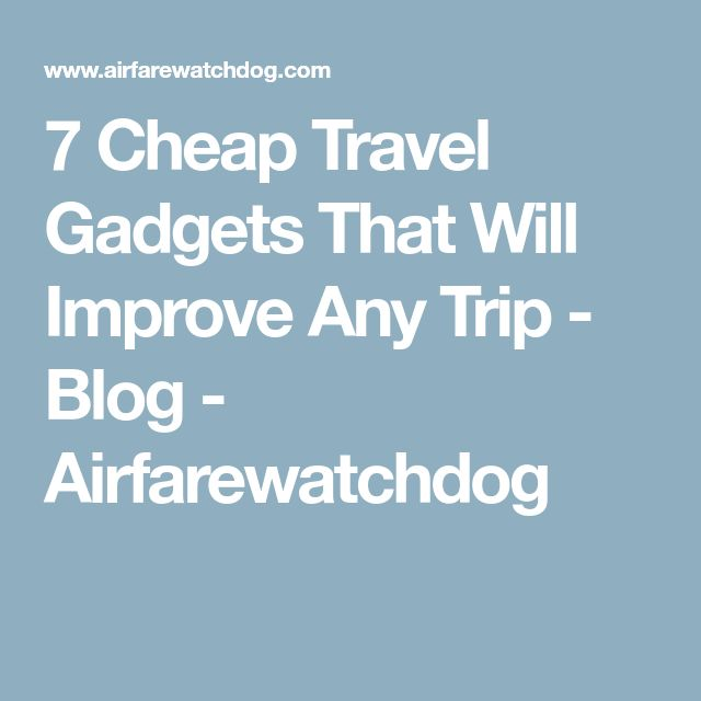 7 Cheap Travel Gadgets That Will Improve Any Trip - Blog - Airfarewatchdog