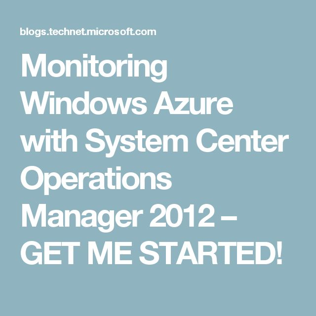 Monitoring Windows Azure with System Center Operations Manager 2012 – GET ME STARTED!