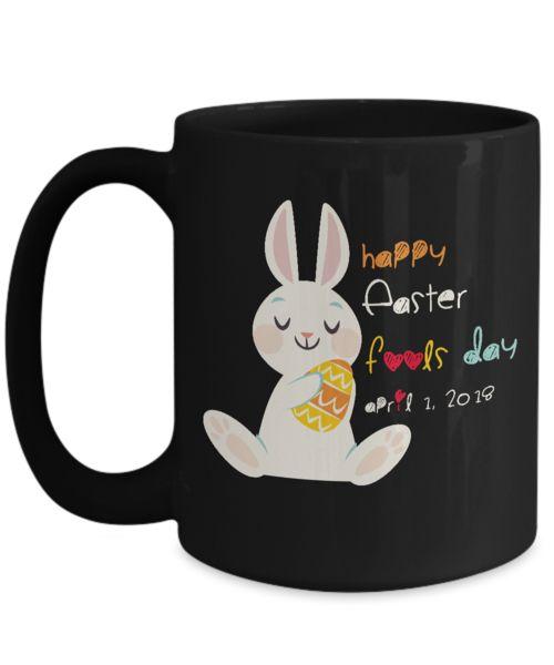 Shirt White Funny Happy Easter Fools Day 2018 Coffee Mug 15oz Black