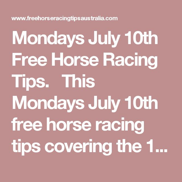 Mondays July 10th Free Horse Racing Tips.  This Mondays July 10th free horse racing tips covering the 1st 3 races everywhere...