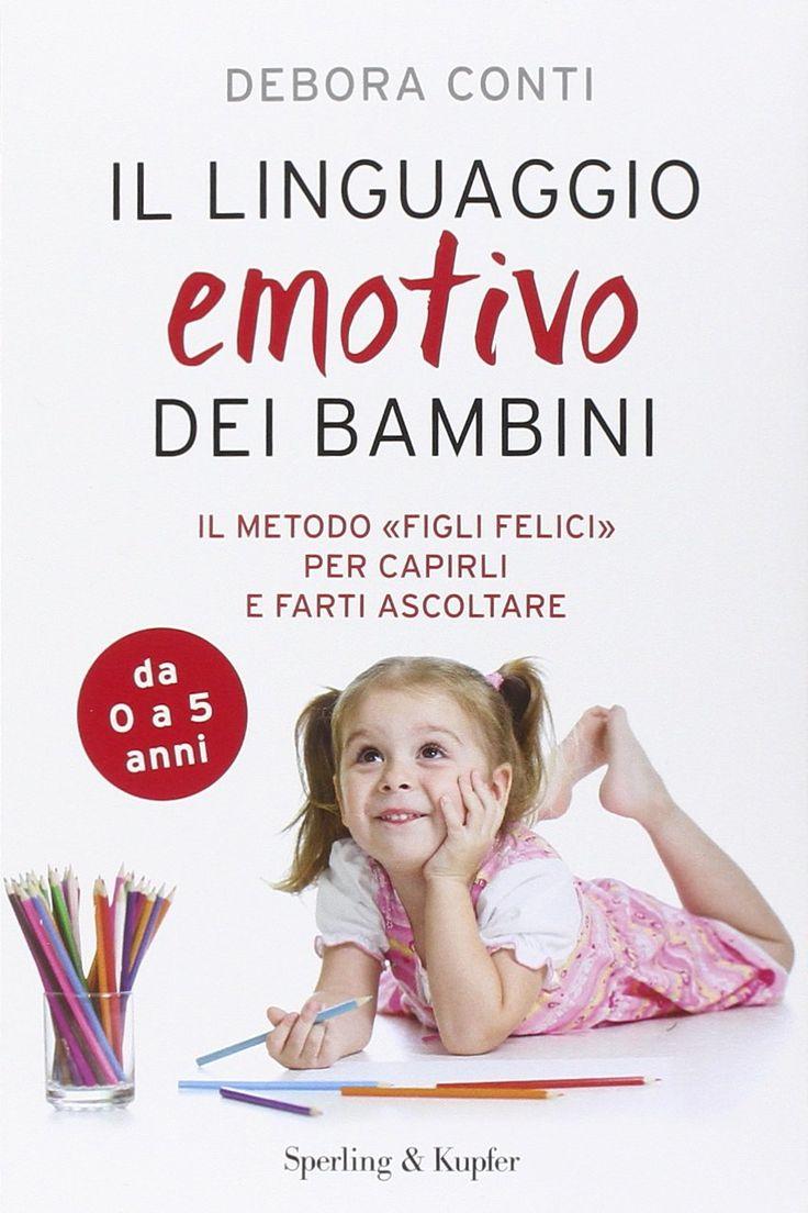 """""""Il linguaggio emotivo dei bambini. Il metodo «figli felici» per capirli e farti ascoltare"""" Debora Conti (Sperling & Kupfer)"""