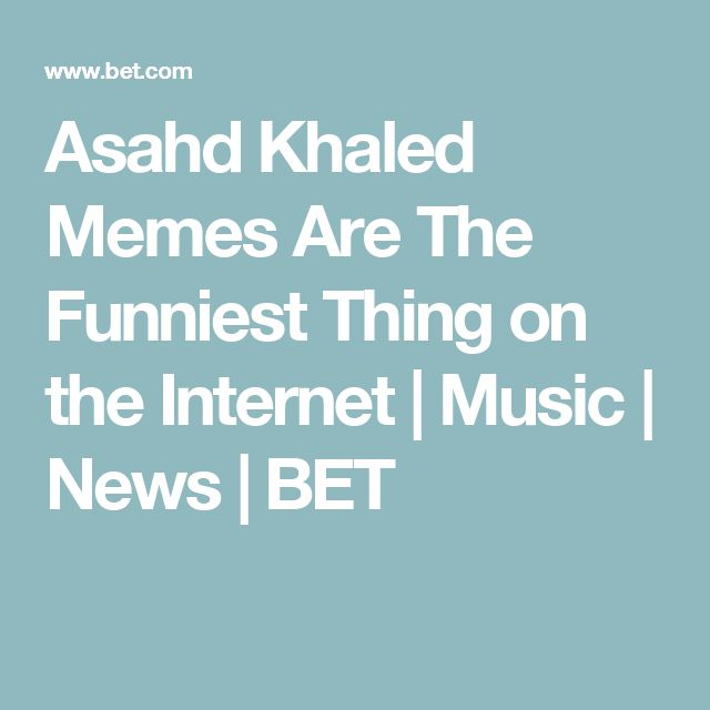 Asahd Khaled Memes Are The Funniest Thing on the Internet | Music | News | BET