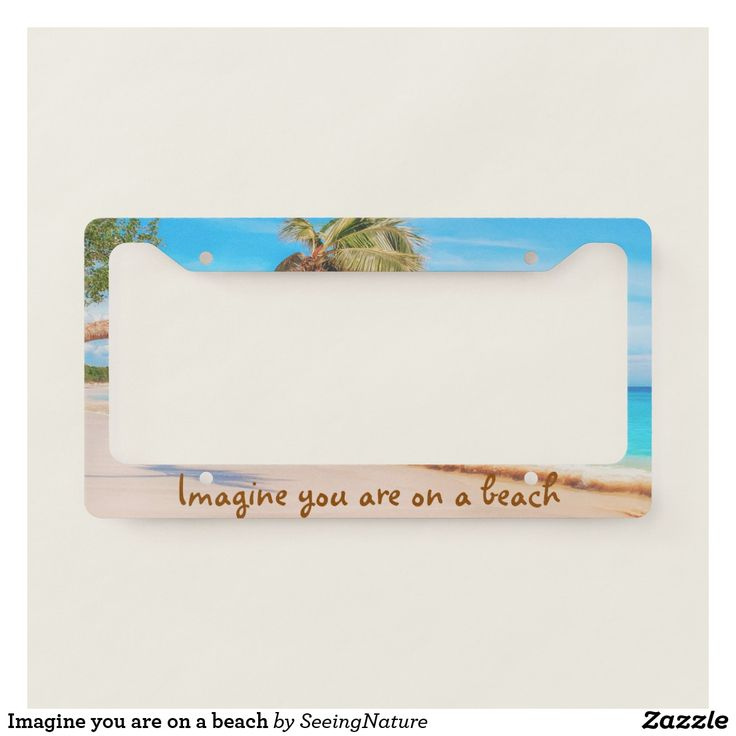 Imagine you are on a beach license plate frame