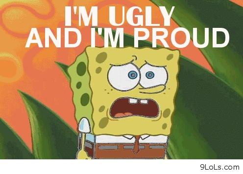 Spongebob Squarepants--I'm ugly and I'm proud ...