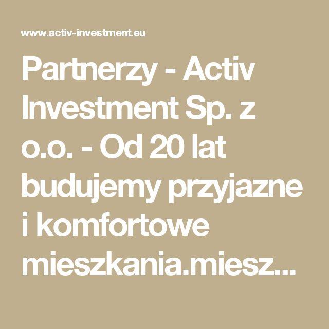 Partnerzy -  Activ Investment Sp. z o.o. - Od 20 lat budujemy przyjazne i komfortowe mieszkania.mieszkania na sprzedaż Katowice, mieszkania na sprzedaż Wrocław, mdm Wrocław, mdm Kraków, mdm Katowice, deweloper Katowice, deweloper Kraków, deweloper Wrocław, mieszkania