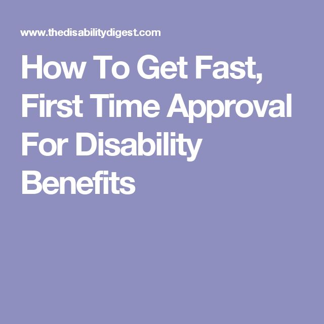 How To Get Fast, First Time Approval For Disability Benefits