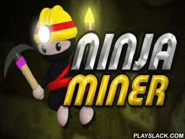 Ninja Miner  Android Game - playslack.com , To find wealths you will need abilities of ninja. Go to haunting journey, pass through primitive temples and thrown excavations, go down in an opening of a crack and filled  vaults. Use bombs to clear your way.