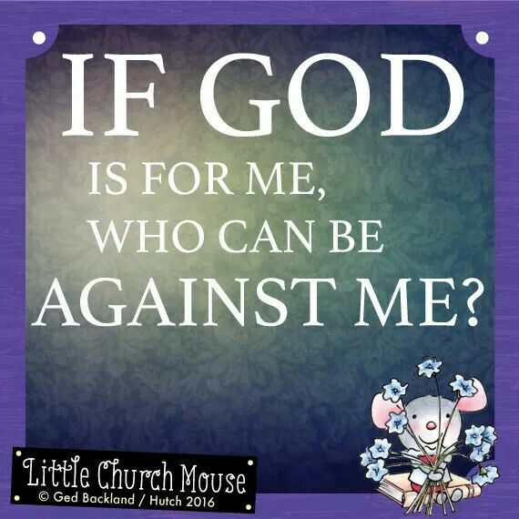 ✞♡✞ If God is for me, who can be Against Me? Amen...Little Church Mouse. 9 March 2016 ✞♡✞