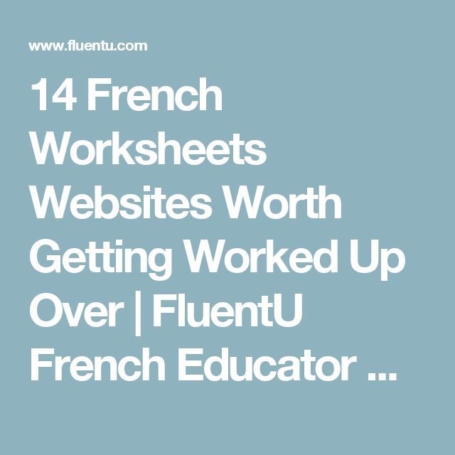 14 french worksheets websites worth getting worked up over