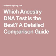 Which Ancestry DNA Test is the Best? A Detailed Comparison Guide