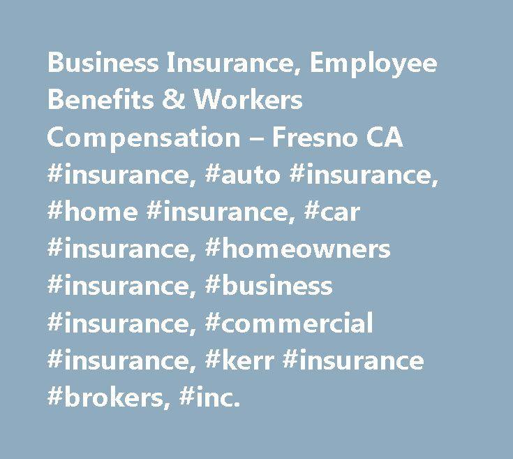 Business Insurance, Employee Benefits & Workers Compensation – Fresno CA #insurance, #auto #insurance, #home #insurance, #car #insurance, #homeowners #insurance, #business #insurance, #commercial #insurance, #kerr #insurance #brokers, #inc. http://internet.nef2.com/business-insurance-employee-benefits-workers-compensation-fresno-ca-insurance-auto-insurance-home-insurance-car-insurance-homeowners-insurance-business-insurance-commercial-ins/  # California Commercial Insurance Brokers. Benefit…