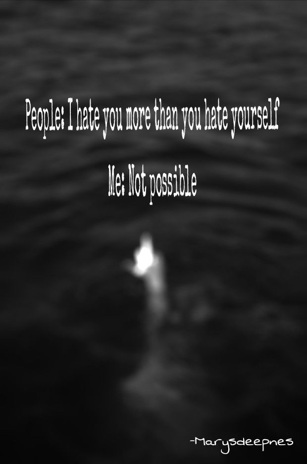 No One Can Hate Me As Much As I Hate Myself Depressed Quotes