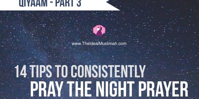 Qiyam: 14 Tips to Consistently Pray the Night Prayer! | The Ideal Muslimah
