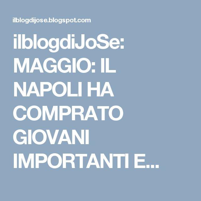 ilblogdiJoSe: MAGGIO: IL NAPOLI HA COMPRATO GIOVANI IMPORTANTI E...