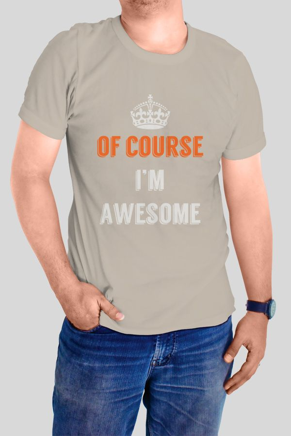Of Course I'm Awesome T-Shirt  https://www.spreadshirt.com/of-course-im-awesome-t-shirts-A103842576/vp/103842576T812A339PC1015287738PA1663PT17#/detail/103842576T812A339PC1015287738PA1663PT17