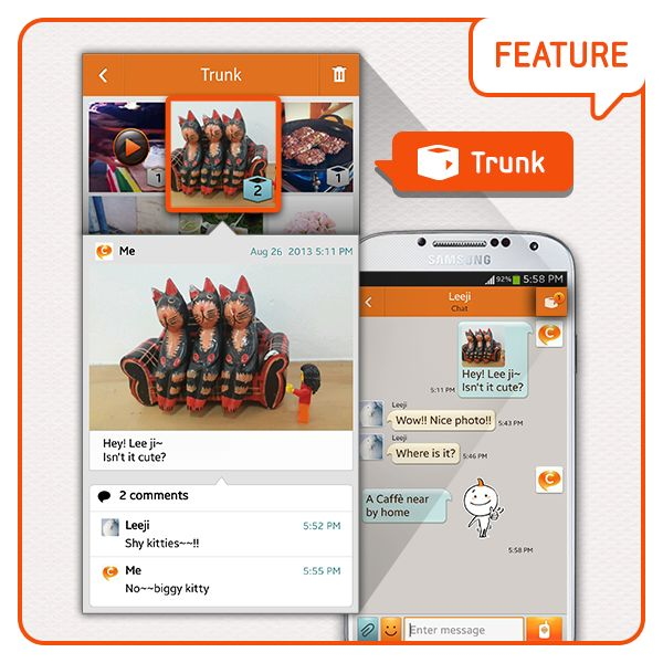 [Feature] ChatON Trunk /Photos, Videos, Animessage, etc. These are all our reminiscence, but you forgot to save them?  Don't worry. You have the smart ChatON! It's all transferred in the 'Trunk'. Also, you can write comments on each reminiscence. What'd you say? Isn't it marvelous? [기능소개] 트렁크 / ChatON에서 주고받은 사진, 동영상, 애니 메시지 등등. 이 모든 것이 다 우리의 추억인데, 하나 하나 저장하는 것을 깜빡 했다구요? 걱정마세요. 스마트한 ChatON이 있잖아요. Trunk에 다 모아 두었답니다. Trunk에 모아둔 소중한 추억들에 댓글도 달아 보세요.