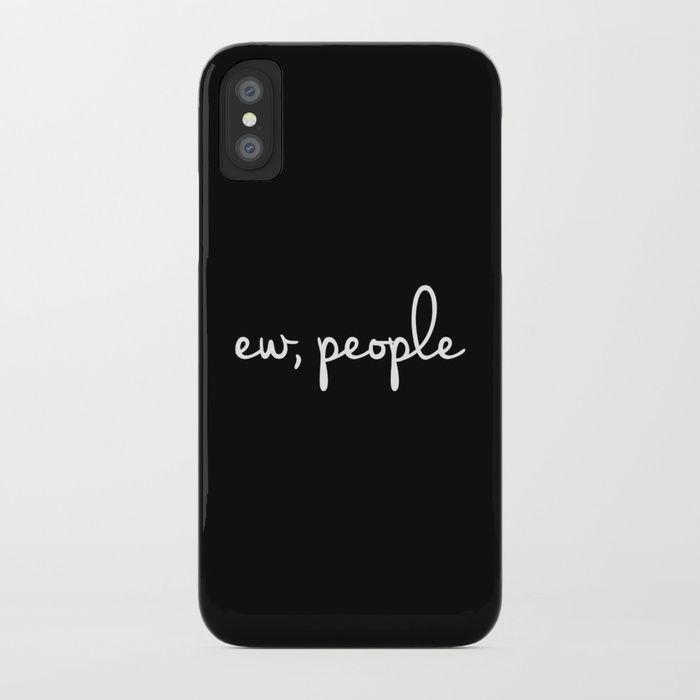 Buy Ew, people iPhone Case sarcastic quotes quote humor fun funny quotes phone c... iPhone X Wallpaper 476044623106601835 5