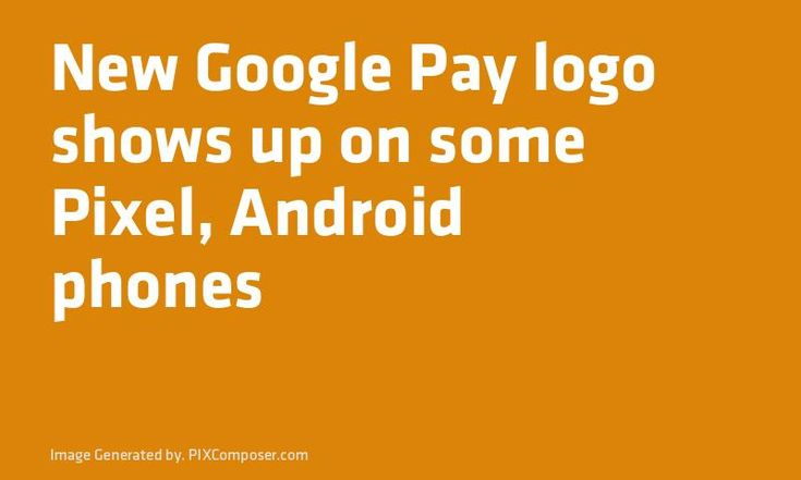 New #Google Pay logo shows up on some Pixel #Android phones