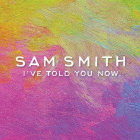 I've Told You Now - Single, Sam Smith, 2014.