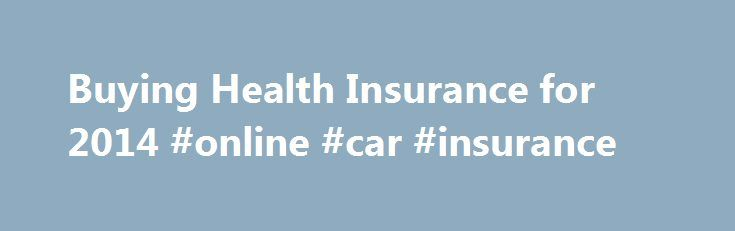 Buying Health Insurance for 2014 #online #car #insurance http://uk.remmont.com/buying-health-insurance-for-2014-online-car-insurance/  #buy health insurance # Health Insurance Affordable Care Act At-a-Glance: How the Insurance Mandate Affects You Because of the Affordable Care Act. almost everyone in the U.S. needs to buy health insurance. But what does that mean for you? Chances are, you won't need to do anything differently. If you're like most Americans, you get health insurance through…