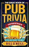 Free Kindle Book -   The Great Book of Pub Trivia: Hilarious Pub Quiz & Bar Trivia Questions (Trivia Quiz Books 2)