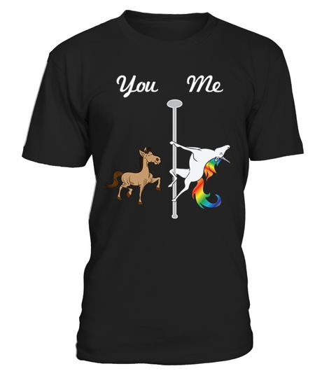 # You Me Unicorn Pole Dancing T-Shirt .            If you love pole dancing unicorns, glitter and rainbows you deserve this sweet Unicorn You Me T-Shirt. Ride your way into a magical land of adventure past the rainbow on your dabbing unicorn being sexy and special wearing this humorous novelty shirt. This hilarious and cute Unicorn Shirt makes a great Christmas or birthday gift for unicorn loving boys, girls, kids, teens women, men, partners, friends who appreciate funny and sarcastic jokes…
