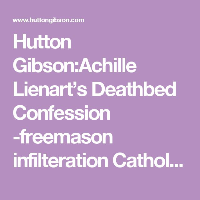 Hutton Gibson:Achille Lienart's Deathbed Confession -freemason infilteration Catholic Church vat 2 & SSPX