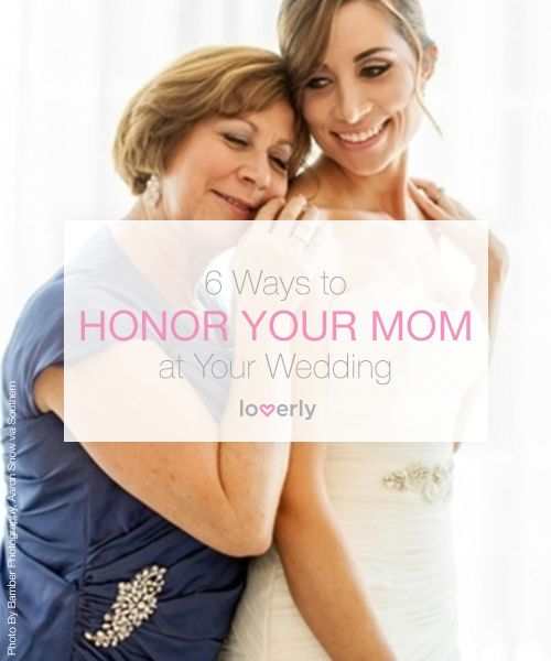Ways to honor your mom at your wedding