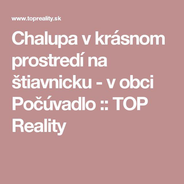 Chalupa v krásnom prostredí na štiavnicku - v obci Počúvadlo :: TOP Reality