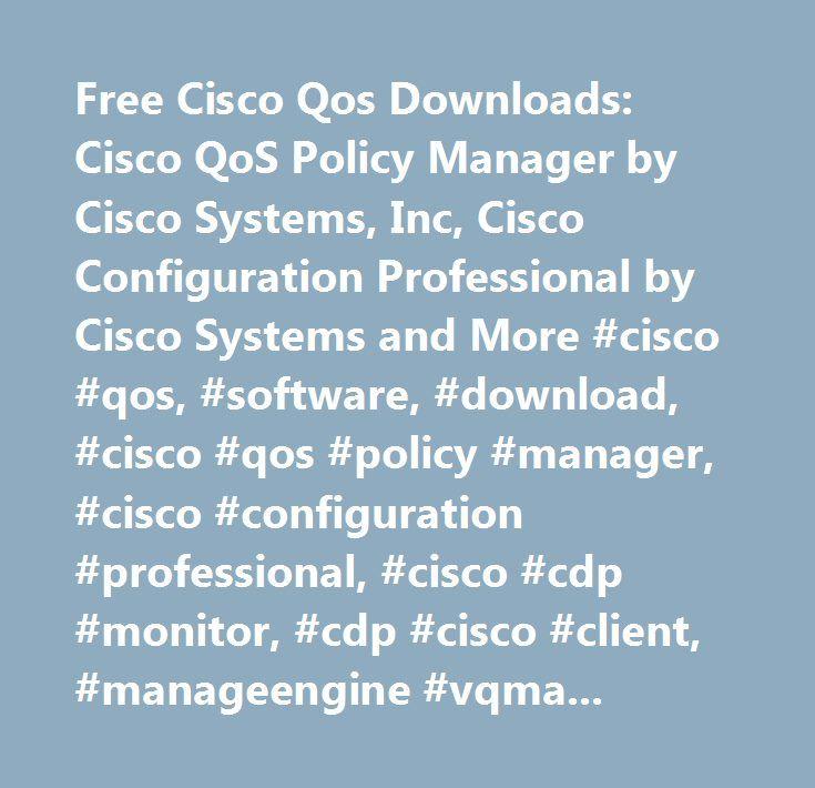 Free Cisco Qos Downloads: Cisco QoS Policy Manager by Cisco Systems, Inc, Cisco Configuration Professional by Cisco Systems and More #cisco #qos, #software, #download, #cisco #qos #policy #manager, #cisco #configuration #professional, #cisco #cdp #monitor, #cdp #cisco #client, #manageengine #vqmanager…