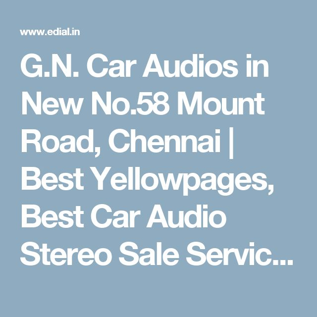 G.N. Car Audios in New No.58 Mount Road, Chennai | Best Yellowpages, Best Car Audio Stereo Sale Service, India