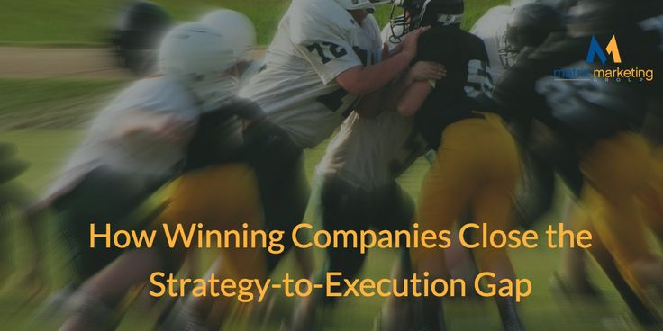 How Winning Companies Close the Strategy-to-Execution Gap