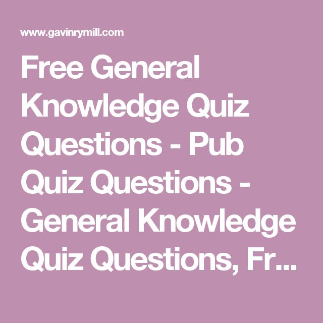 Free General Knowledge Quiz Questions - Pub Quiz Questions - General Knowledge Quiz Questions, Free Quiz Questions on Sports, Science Pub Quiz Questions, Geography Quiz, History Quiz for Pub Quiz or General Knowledge Fun