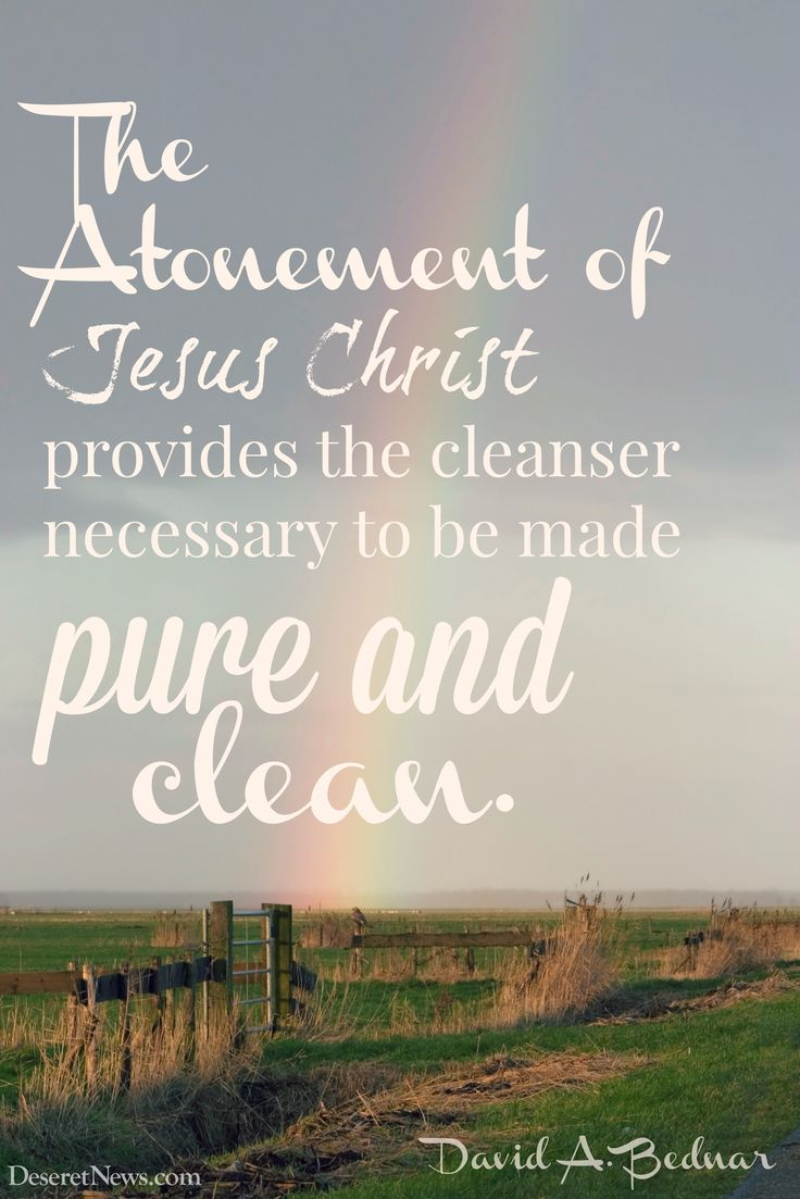 "LDS General Conference Elder Bednar: ""The atonement of Jesus Christ provides the cleanser necessary to be made pure and clean."" #ldsconf #lds #quotes"