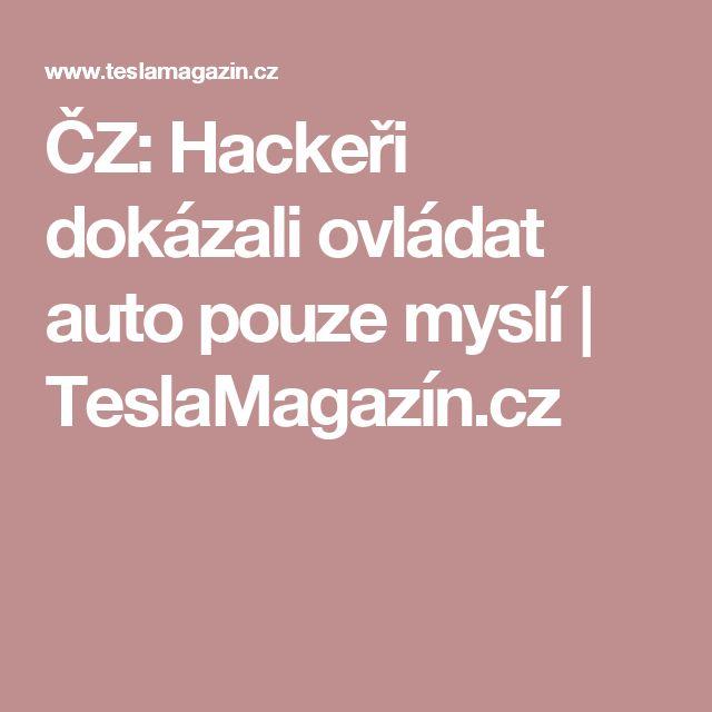 ČZ: Hackeři dokázali ovládat auto pouze myslí | TeslaMagazín.cz
