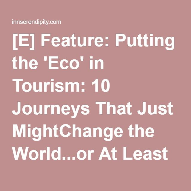 [E] Feature: Putting the 'Eco' in Tourism: 10 Journeys That Just MightChange the World...or At Least Your View of It (Jan-Feb 2001)
