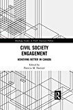 Civil Society Engagement: Achieving Better in Canada (Routledge Studies in North American Politics)
