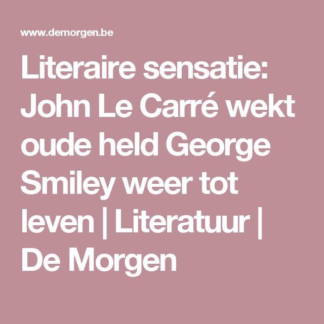 Literaire sensatie: John Le Carré wekt oude held George Smiley weer tot leven | Literatuur | De Morgen