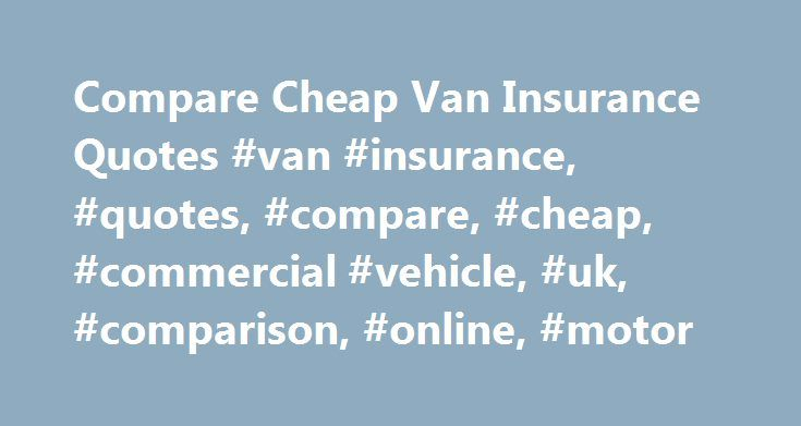 Compare Cheap Van Insurance Quotes #van #insurance, #quotes, #compare, #cheap, #commercial #vehicle, #uk, #comparison, #online, #motor http://pennsylvania.nef2.com/compare-cheap-van-insurance-quotes-van-insurance-quotes-compare-cheap-commercial-vehicle-uk-comparison-online-motor/  # Looking for cheaper insurance? Search over 40 different van insurance providers Quotezone increases your chance of finding a great deal by searching the market for you. Over three million users Join our…