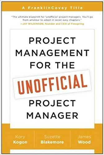 Amazon.com: Project Management for the Unofficial Project Manager: A FranklinCovey Title (9781941631102): Kory Kogon, Suzette Blakemore, James Wood: Books