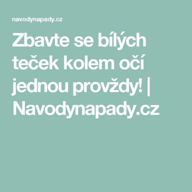 Zbavte se bílých teček kolem očí jednou provždy!   Navodynapady.cz