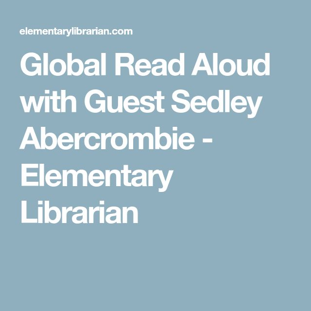 Global Read Aloud with Guest Sedley Abercrombie - Elementary Librarian