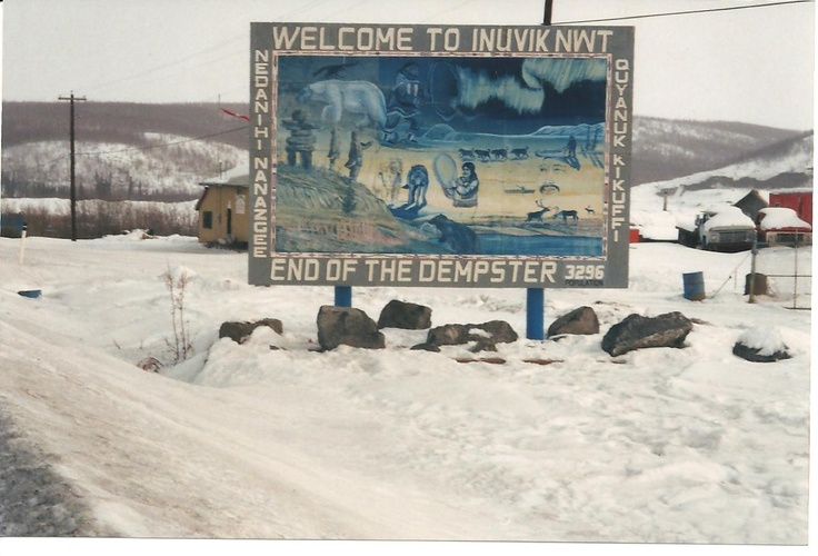Welcome to Inuvik - end of the Dempster Highway; MacKenzie Ice Road from here on up