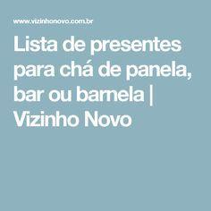 Lista de presentes para chá de panela, bar ou barnela   Vizinho Novo