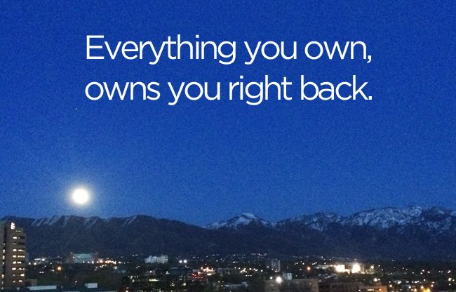 10 ways to own less, because everything you own, owns you right back. @bemorewithles.com http://bemorewithless.com/ownless/