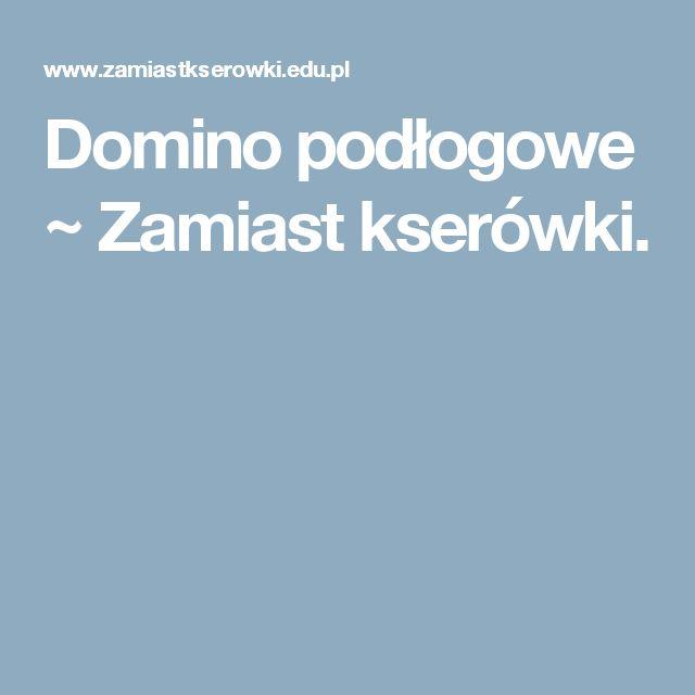 Domino podłogowe ~ Zamiast kserówki.