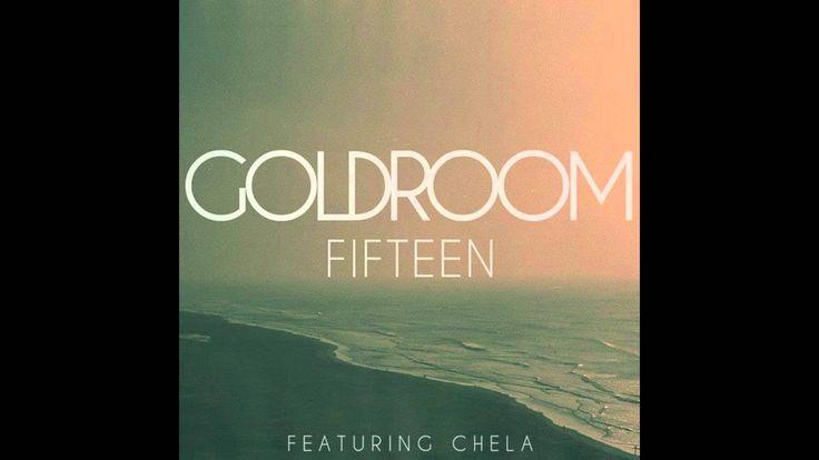 Goldroom - Fifteen (ft Chela)