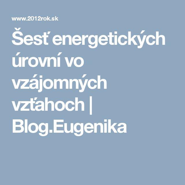 Šesť energetických úrovní vo vzájomných vzťahoch | Blog.Eugenika