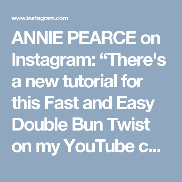 """ANNIE PEARCE on Instagram: """"There's a new tutorial for this Fast and Easy Double Bun Twist on my YouTube channel! This is probably the easiest tutorial I've ever done.…"""" • Instagram"""