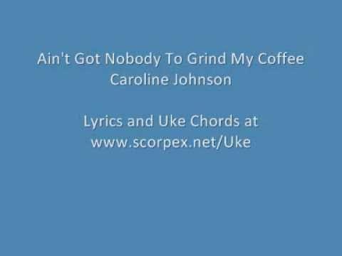 Ain't Got Nobody To Grind My Coffee - Caroline Johnson ukulele song